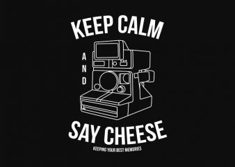 KEEP CALM AND SAY CHEESE, POLAROID, PHOTOGRAPHY,PHOTOGRAPHER, RETRO VINTAGE graphic t-shirt design