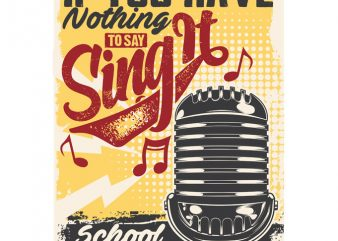 IF YOU HAVE NOTHING TO SAY, SING IT commercial use t-shirt design