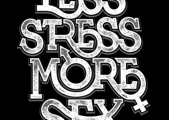 Less Stress More Sex buy t shirt design artwork