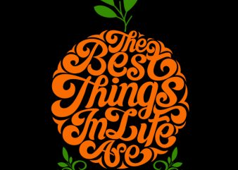 The Best things in life are made in nature graphic t-shirt design