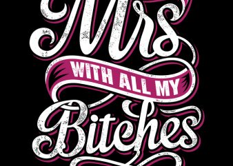 Miss to Mrs Bitches t shirt design template