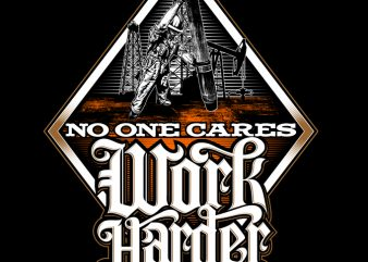 NO ONE CARES WORK HARDER t shirt design for download
