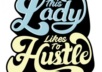 THIS LADY LIKES TO HUSTLE 2 t shirt design for download