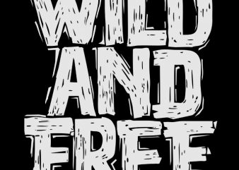 Wild and free commercial use t-shirt design