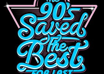The 90's Saved the best for last t-shirt design png