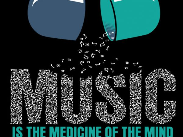 MUSIC IS MEDICINE OF THE MIND commercial use t-shirt design