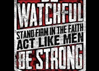 Be Watchful Stand Firm in the faith ready made tshirt design