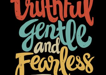 Truthful Gentle and Fearless print ready t shirt design