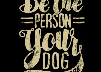 Be The Person Your dog Thinks you are buy t shirt design for commercial use