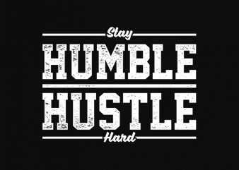 stay humble hustle hard t-shirt design for sale