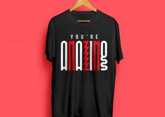You're Amazing Typography t-shirt design for commercial use