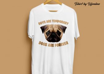 BOYS ARE TEMPORARY DOGS ARE FOREVER graphic t-shirt design