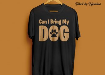 Can I Bring My Dog t shirt design to buy