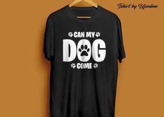 Can my dog come t-shirt design for sale