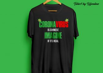 CoronVirus is Chinease Imagines its Real t-shirt design for commercial use