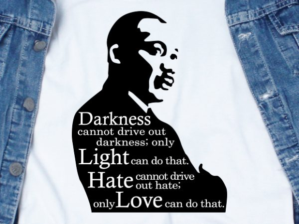 Darkness cannot drive out darkness SVG – Quotes – Motivation design for t shirt commercial use t-shirt design