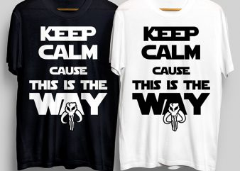 Keep Calm Cause This Is The Way T-Shirt Design for Commercial Use