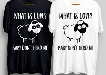 What Is Love Baby Do Not Herd Me T-Shirt Design for Commercial Use
