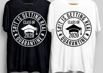 Class Of 2020 Shit Is Getting Real Quarantine T-Shirt Design for Commercial Use