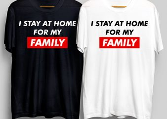 I Stay At Home For My Family T-Shirt Design for Commercial Use