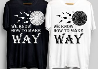 We Know How To Make Way T-Shirt Design for Commercial Use