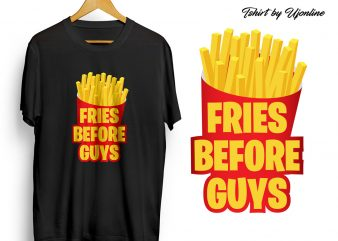 Fries Before Guys typography graphic t-shirt design for commercial use