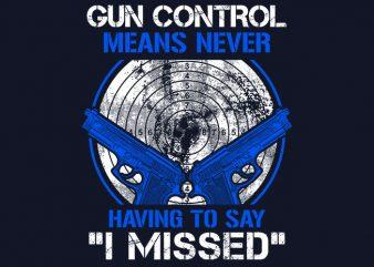 Gun Control Means t shirt design to buy