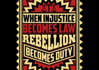 When Injustice Becomes Law graphic t-shirt design