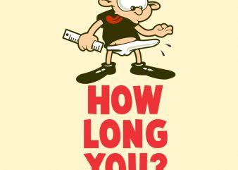 HOW LONG? t shirt design template