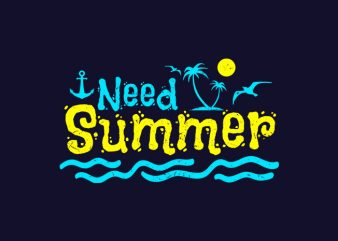 I Need Summer t shirt design for sale