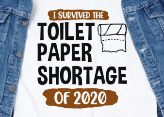 I survived toilet paper shortage of 2020 – corona virus – funny t-shirt design – commercial use