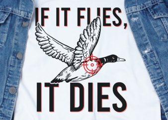 If It Flies It Dies SVG – Funny Tshirt Design