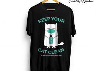 KEEP YOUR CAT CLEAN CoronaVirus Safety Measures t shirt design to buy