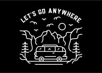 Let's Go Anywhere commercial use t-shirt design