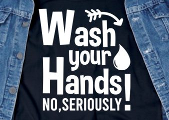 Wash your hands – corona virus – sarcastic – funny t-shirt design – commercial use