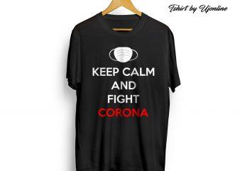 KEEP CALM AND FIGHT CORONA buy t shirt design artwork