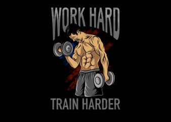 Work hard train harder gym fitner body building graphic t-shirt design