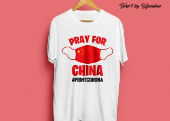 PRAY FOR CHINA FIGHT CORONA VIRUS t-shirt design for commercial use