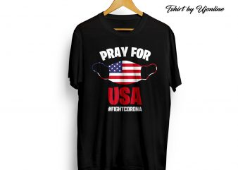 PRAY FOR USA FIGHT CORONA VIRUS commercial use t-shirt design