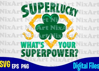 Superlucky what's your superpower?, Superhero, Patricks day, Shamrock, Superpower, Shamrock svg, Funny Patricks day design svg eps, png files for cutting machines and print t shirt designs for sale t-shirt design png