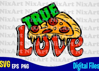 True Love Pizza, Pizza, Food, Pizza lover, Pizza svg, piece of pizza, Funny Pizza design svg eps, png files for cutting machines and print t shirt designs for sale t-shirt design png