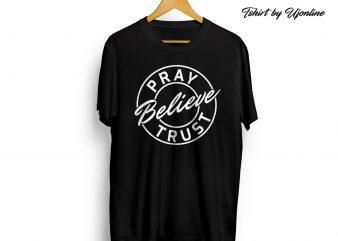 Pray Believe Trust print ready t shirt design