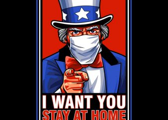 I WANT YOU STAY AT HOME buy t shirt design for commercial use