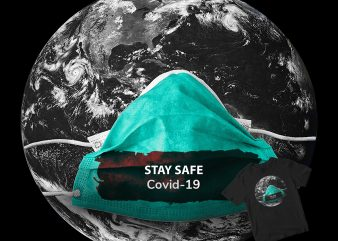 Stay safe the world t-shirt design for commercial use