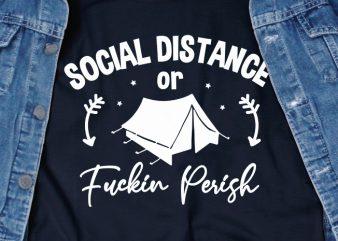 Social distance or fuckin perish – corona virus – funny t-shirt design – commercial use