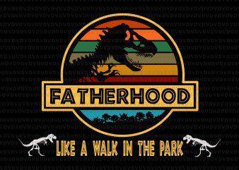 Fatherhood like a walk in the park svg,Fatherhood like a walk in the park,Fatherhood like a walk in the park png,Fatherhood like a walk in the park design, fatherhood svg, fatherhood png, fatherhood design, father day, father's day design t shirt design template