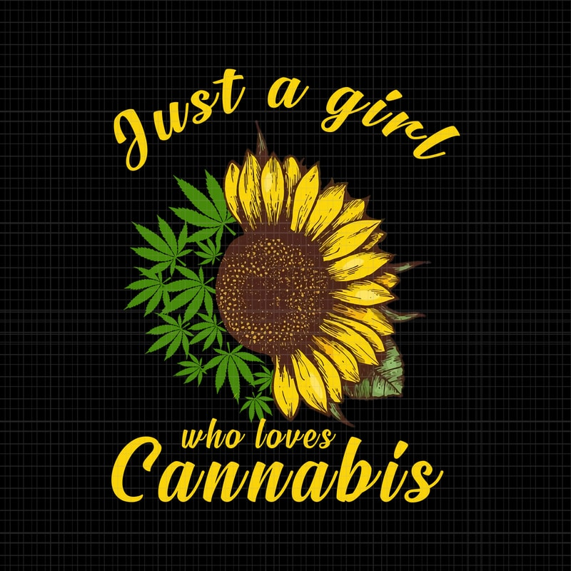 Just A Girl Who Loevs Cannabis Sunflower Weed Png Just A Girl Who Loevs Cannabis Sunflower Weed Design Just A Girl Who Loevs Cannabis Sunflower Weed Vector Just A Girl Who Loevs Cannabis Sunflower Weed