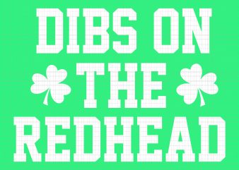 Dibs On The Redhead SVG,Dibs On The Redhead PNG,Dibs On The Redhead,Dibs On The Redhead St patrick's day svg, Dibs On The Redhead irish svg,Dibs On The Redhead irish shirt,Dibs On The Redhead irish,Dibs On The Redhead t shirt design for download
