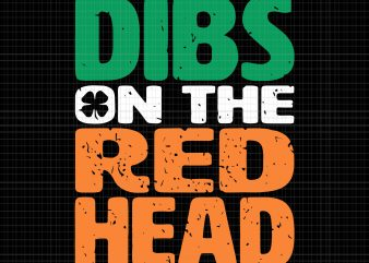 Dibs on the redhead svg,dibs on the redhead png,dibs on the redhead,dibs on the redhead st patrick's day svg, dibs on the redhead irish svg,dibs on the redhead irish shirt,dibs on the redhead irish,dibs on the redhead t shirt design for sale