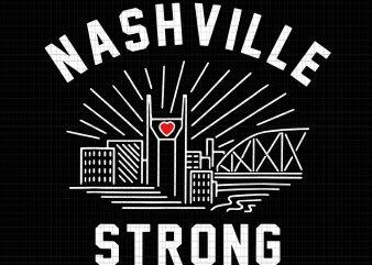 Nashville strong SVG,Nashville strong PNG, Nashville strong SHIRT,Nashville strong DESIGN TSHIRT,Nashville strong ready made tshirt design